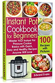 Instant Pot Cookbook for Beginners: Master Your Instant Pot Pressure Cooker Basics with Quick, Easy and Healthy Recipes Anyone Will Love