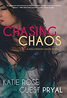 Chasing Chaos: A Romantic Women's Fiction Novel (Hollywood Lights Series Book 3) by [Katie Rose Guest Pryal]
