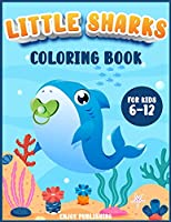 Little Sharks Coloring Book for kids 6-12: A Gorgeous Activity Book with cute and baby sharks to color while having fun!