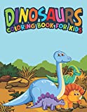 Dinosaurs Coloring Book For Kids: Fantastic Dinosaur Coloring Kids Book with 50 Diplodocus, Tyrannosaurus, Apatosaurus, Mosasaur, Protoceratops, ... Boys, Girls Cartoon Dinosaur Colouring Book