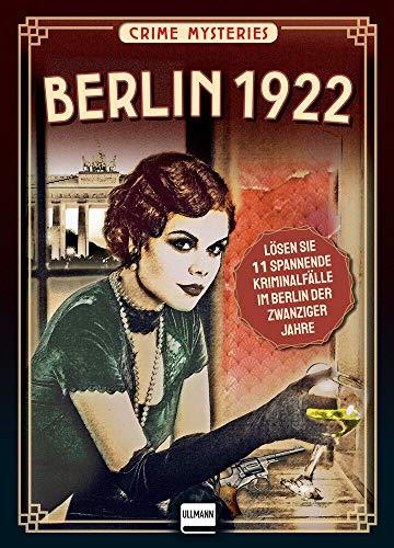 Berlin 1922 - Crime Mysteries: Lösen Sie spannende Mordfälle im Berlin der zwanziger Jahre, (für Fans von Volker Kutscher, Babylon Berlin)