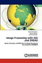 Image Processing with GIS and ERDAS: Basics, Concepts and Methods for Image Processing by using GIS and ERDAS by Namdev, Deepesh, Mangal, Soniya, Singh, Mahaveer (2012) Paperback