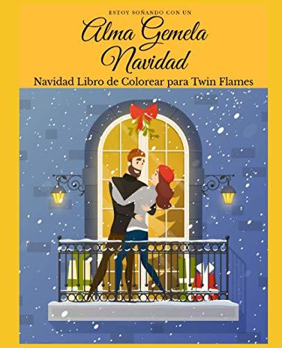 Estoy soñando con un Alma Gemela Navidad : Navidad Libro de colorear para Twin Flames: Atraiga la unión de Twin Flame con el poder de la positividad y el arte   Ley de la atracción - Amor