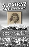 """ALCATRAZ: My Home Town: A memoir of my childhood growing up on """"The Rock"""""""