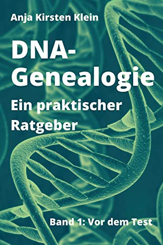DNA-Genealogie - Ein praktischer Ratgeber: Band 1: Vor dem Test