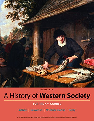 Compare Textbook Prices for A History of Western Society Since 1300 for AP® Twelfth Edition ISBN 9781319035983 by McKay, John P.,Crowston, Clare Haru,Wiesner-Hanks, Merry E.,Perry, Joe