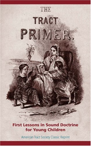 Tract Primer, The: First Lessons in Sound Doctrine for Young Children