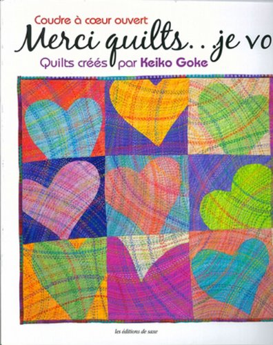 Coudre à coeur ouvert - Merci quilts...je vous aime. Quilts créés par Keiko Goke