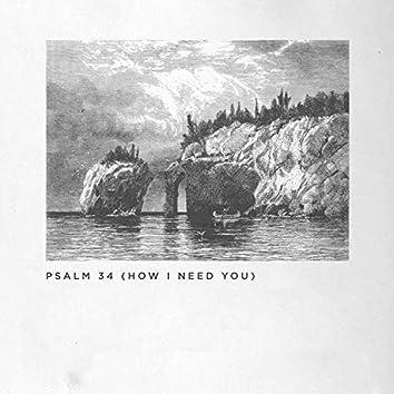 Psalm 34 (How I Need You)
