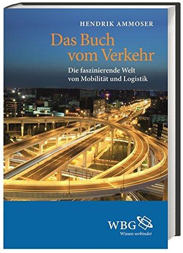 Das Buch vom Verkehr: Die faszinierende Welt von Mobilität und Logistik