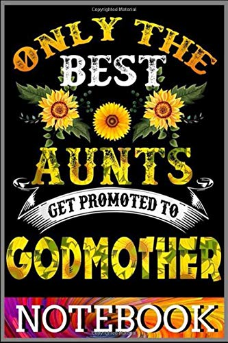 Notebook: SunflowerThe Best Aunts Get Promoted To Godmother 2020 notebook 100 pages 6x9 inch by XUXX Niz
