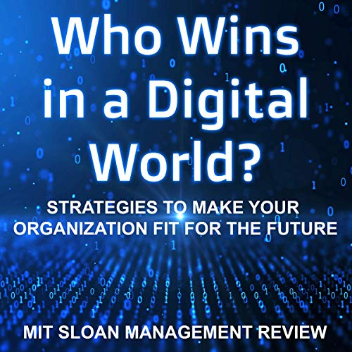 Who Wins in a Digital World?     Strategies to Make Your Organization Fit for the Future              By:                                                                                                                                 MIT Sloan Management Review                               Narrated by:                                                                                                                                 Sean Pratt                      Length: 4 hrs and 18 mins     Not rated yet     Overall 0.0