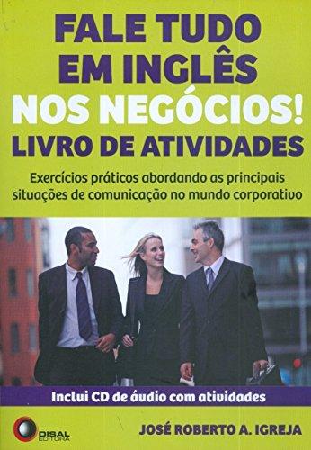 Fale tudo em inglês nos negócios! - livro de atividades: Livro de Atividades - Exercícios Práticos Abordando as Principais Situações de Comunicação no Mundo Corporativo