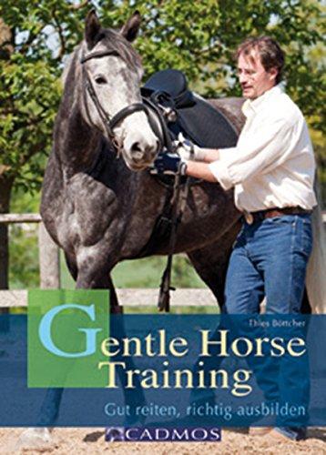 Gentle Horse Training: Das neue Konzept für Pferd und Reiter (Ausbildung von Pferd und Reiter) (German Edition)