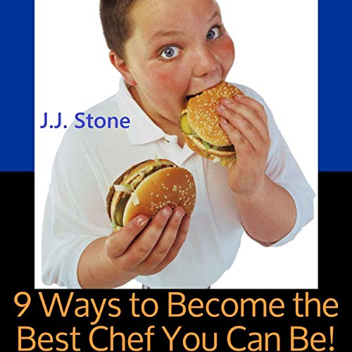9 Ways to Become the Best Chef You Can Be! audiobook cover art