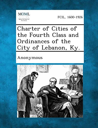 Charter of Cities of the Fourth Class and Ordinances of the City of Lebanon, KY.