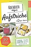 Aufstriche   Kochbuch Vegan: 30 leckere Rezepte   100% vegane Rezepte   Low Carb, Humus uvm.