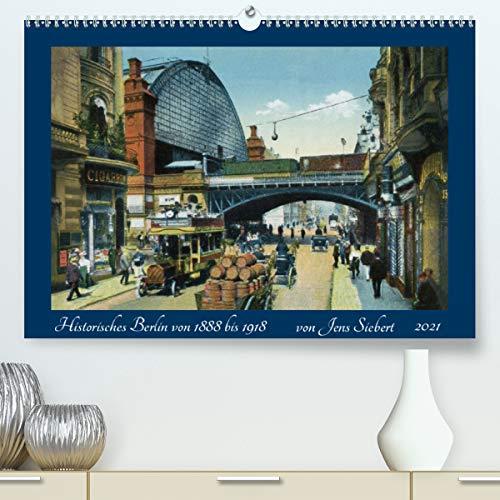 Historisches Berlin von 1888 bis 1918 (Premium, hochwertiger DIN A2 Wandkalender 2021, Kunstdruck in Hochglanz)