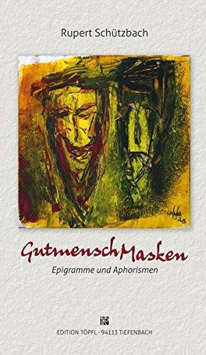 GutmenschMasken: Epigramme und Aphorismen