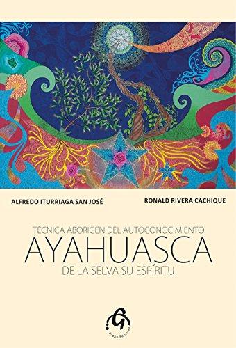 Ayahuasca de la Selva su Espíritu: Técnica Aborigen del Autoconocimiento