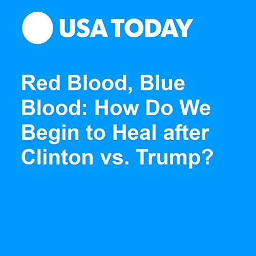 Red Blood, Blue Blood: How Do We Begin to Heal after Clinton vs. Trump? audiobook cover art
