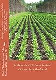Manejo dos solos e a sustentabilidade da produção agrícola na Amazônia Ocidental (Anais da Reunião de Ciência do Solo da Amazônia Ocidental) (Volume 2) (Portuguese Edition)
