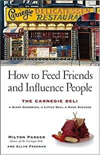 How to Feed Friends and Influence People: The Carnegie Deli...A Giant Sandwich, a Little Deli, a Huge Success
