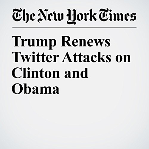 Trump Renews Twitter Attacks on Clinton and Obama copertina