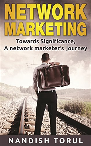 NETWORK MARKETING: Towards  Significance: A Network Marketer's Journey (Network Marketing, Financial Freedom, Personal Success) (English Edition)