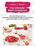 The Ultimate Beef Cookbook: More than 100 quick and easy homemade recipes for beginners that are sure to become some favorite dishes served at your table!
