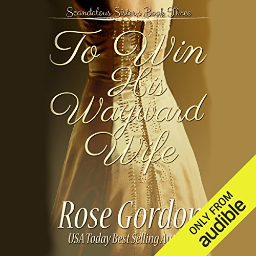 To Win His Wayward Wife     Scandalous Sisters, Book 3              By:                                                                                                                                 Rose Gordon                               Narrated by:                                                                                                                                 Michelle Ferguson                      Length: 10 hrs and 47 mins     1 rating     Overall 5.0