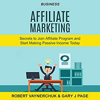 Business: Affiliate Marketing: Secrets to Join Affiliate Program and Start Making Passive Income Today cover art