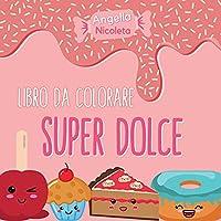 Super dolce Libro da colorare: Un libro da colorare per bambini di tutte le età
