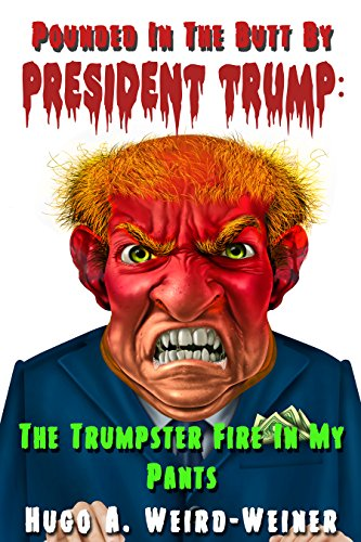 Pounded In The Butt By President Trump: The Trumpster Fire In My Pants (English Edition)