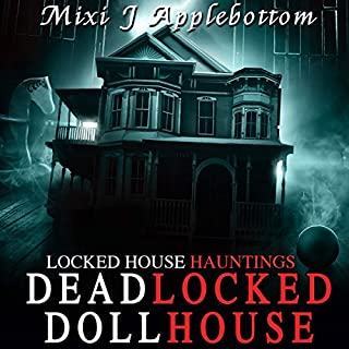 Deadlocked Dollhouse     Locked House Hauntings, Book 1              By:                                                                                                                                 Mixi J Applebottom                               Narrated by:                                                                                                                                 Joe Hempel                      Length: 3 hrs and 53 mins     48 ratings     Overall 4.4