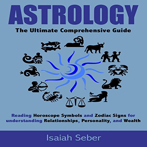 Astrology: The Ultimate Comprehensive Guide audiobook cover art