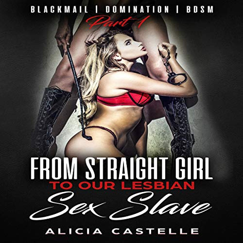 From Straight Girl to Our Lesbian Sex Slave - Part 1: Lesbian Blackmail, Domination, & BDSM audiobook cover art