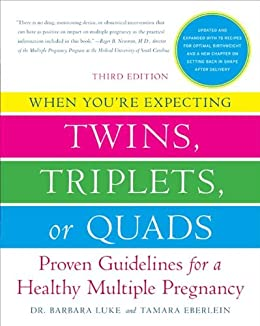 When You're Expecting Twins, Triplets, or Quads 3rd Edition: Proven Guidelines for a Healthy Multiple Pregnancy by [Barbara Luke, Tamara Eberlein]