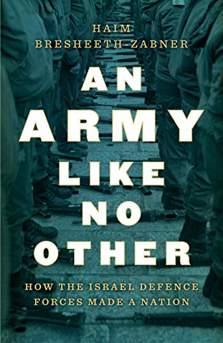 An Army Like No Other: How the Israel Defense Force Made a Nation (English Edition)