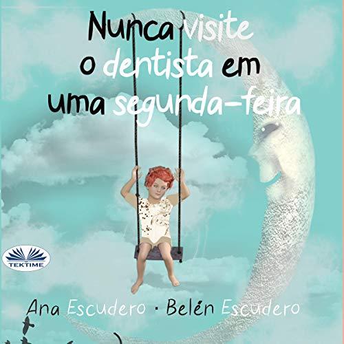 Nunca Visite O Dentista Em Uma Segunda-Feira [Never Go to the Dentist on a Monday] audiobook cover art