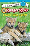 Ranger Rick: I Wish I Was a Wolf (I Can Read Level 1) (English Edition)