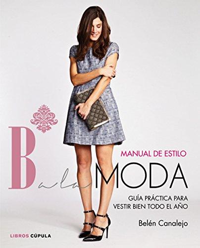 Manual de estilo de Balamoda: Guía práctica para vestir bien todo el año: 1 (Hobbies)