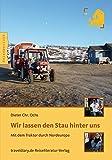 Wir lassen den Stau hinter uns: Mit dem Traktor durch Nordeuropa - Dieter Chr. Ochs