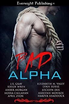 Bad Alpha by [J.R. Gray, Khloe Wren, Amber Morgan, Moira Callahan, April Zyon, Elyzabeth M. VaLey, Lynn Burke, Jocelyn Dex, Ashlynn Monroe, Harper Shaddock]