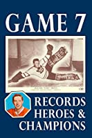 Game 7: Records, Heroes and Champions