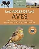 Las voces de las aves. Una guía para grabar y entender los cantos de las aves