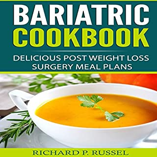 Bariatric Cookbook: Delicious Post Weight Loss Surgery Meal Plans audiobook cover art