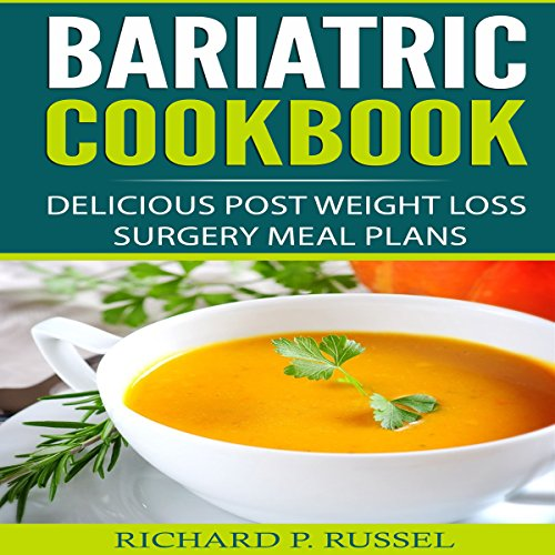 Bariatric Cookbook: Delicious Post Weight Loss Surgery Meal Plans cover art