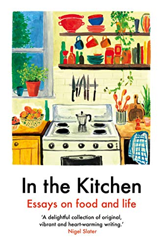 In The Kitchen Writing On Home Cooking And More English Edition Ebook Aribisala Yemisi Freeman Laura Johnson Rebecca May Risbridger And More Ella Amazon De Kindle Shop