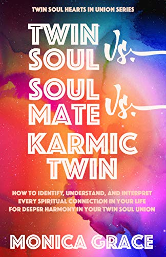 Twin Souls vs. Soulmates vs. Karmic Twins: How To Identify, Understand, and Interpret Every Spiritual Connection in Your Life To Find Harmony in Your Twin Soul Union (Twin Soul Hearts in Union #3)